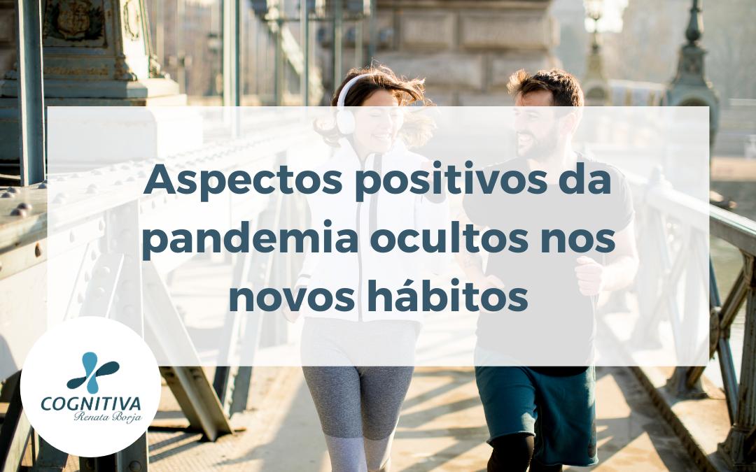 Aspectos positivos da pandemia ocultos nos novos hábitos