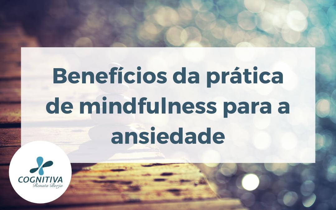 Benefícios da prática de mindfulness para a ansiedade