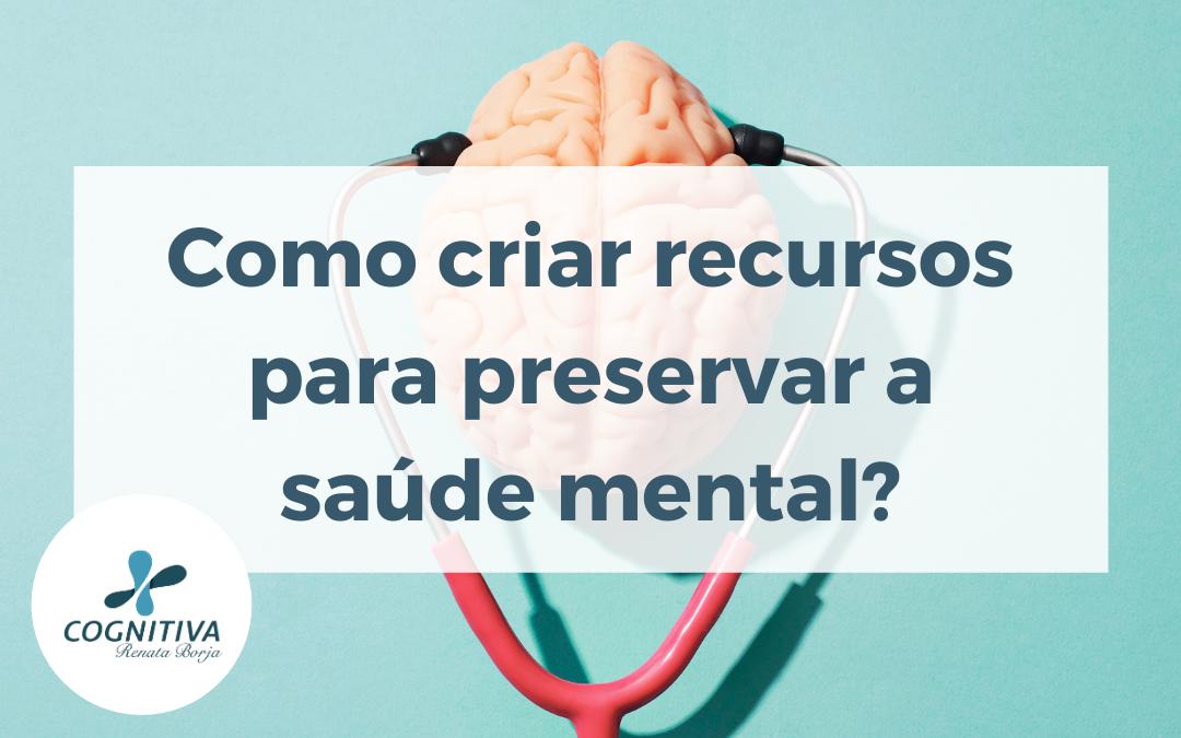 Como criar recursos para preservar a saúde mental?